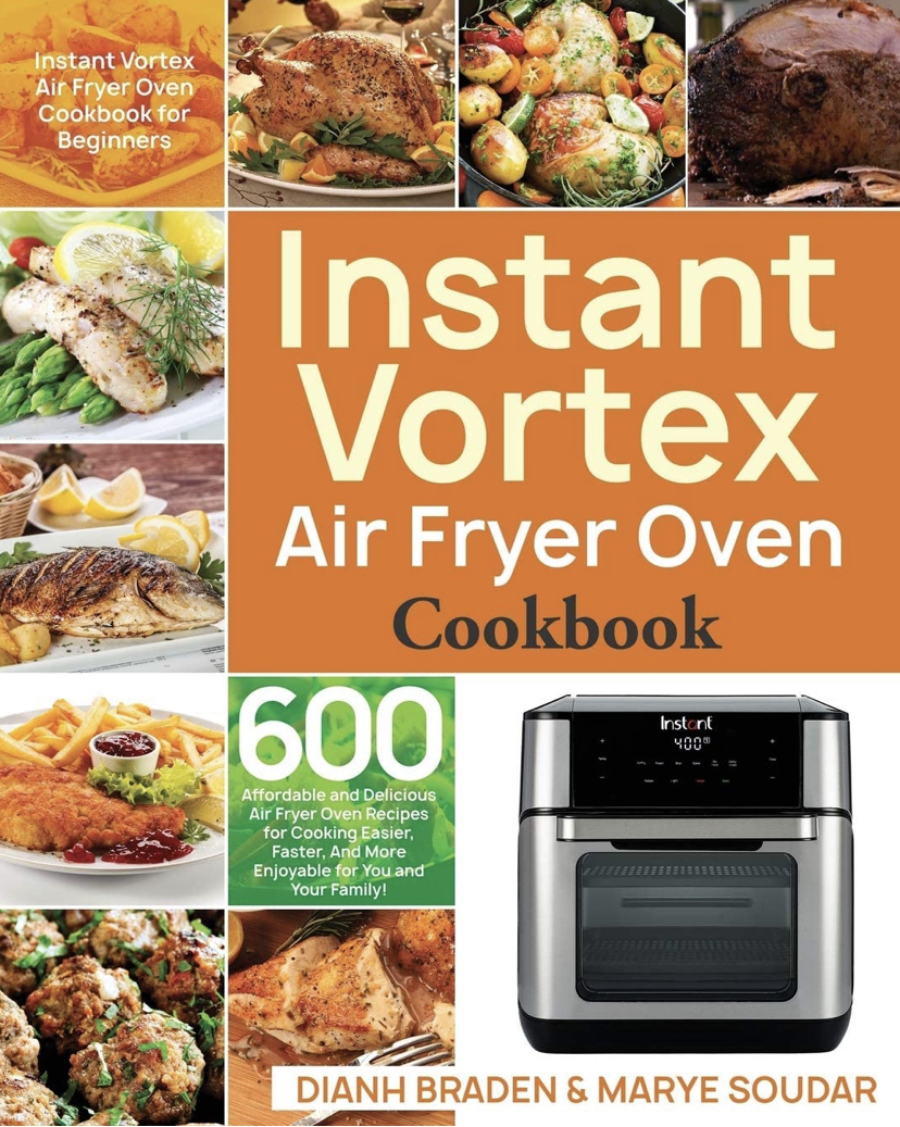 Instant Vortex Air Fryer Oven Cookbook: 600 Affordable and Delicious Air Fryer Oven Recipes